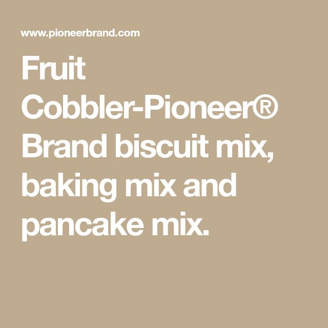 Fruit Cobbler-Pioneer® Brand biscuit mix, baking mix and pancake mix.