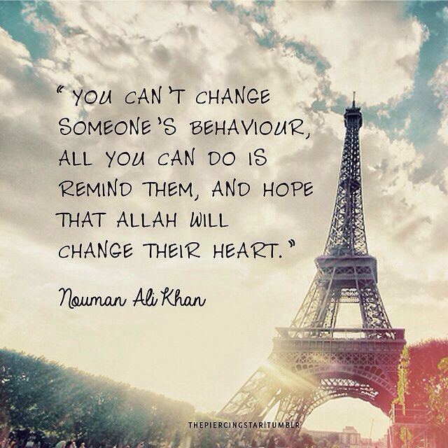 i cant change someones behaviour. all i can do is remind him and hope that allah will change his heart