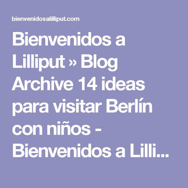 Bienvenidos a Lilliput  » Blog Archive  14 ideas para visitar Berlín con niños - Bienvenidos a Lilliput