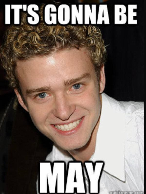"""The Internet Is Preparing for the Onslaught of """"It's Gonna Be May"""" Justin Timberlake Memes  It's Gonna Be May, Justin Timberlake"""