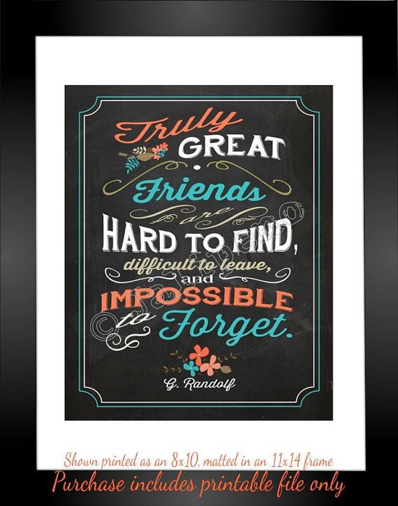 Great friends are hard to find, difficult to leave, and impossible to forget - Teal / Orange Quote Saying about friendship INSTANT DOWNLOAD Printable Friend Gift Wall Art Sign by Jalipeno on Etsy. The perfect gift for a best friend, coworker, boss, as a farewell / goodbye / moving / graduation / retirement gift, or as home, desk or office decor! Personalized version available in the shop as well. Check the shop for more printable friendship quotes!