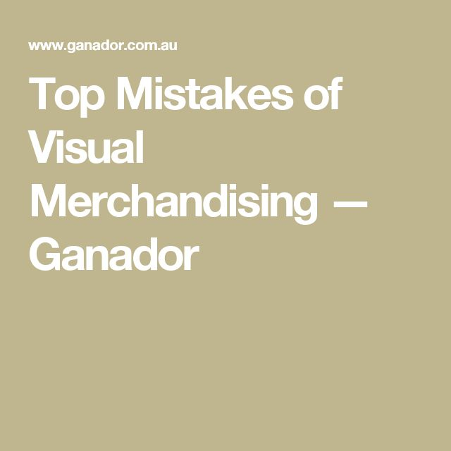 Top Mistakes of Visual Merchandising — Ganador