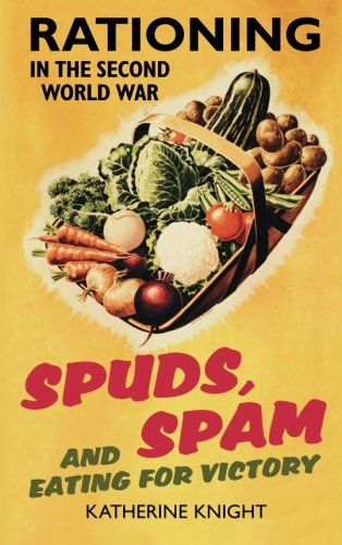 Spuds, Spam and Eating for Victory: Rationing in the Second World War
