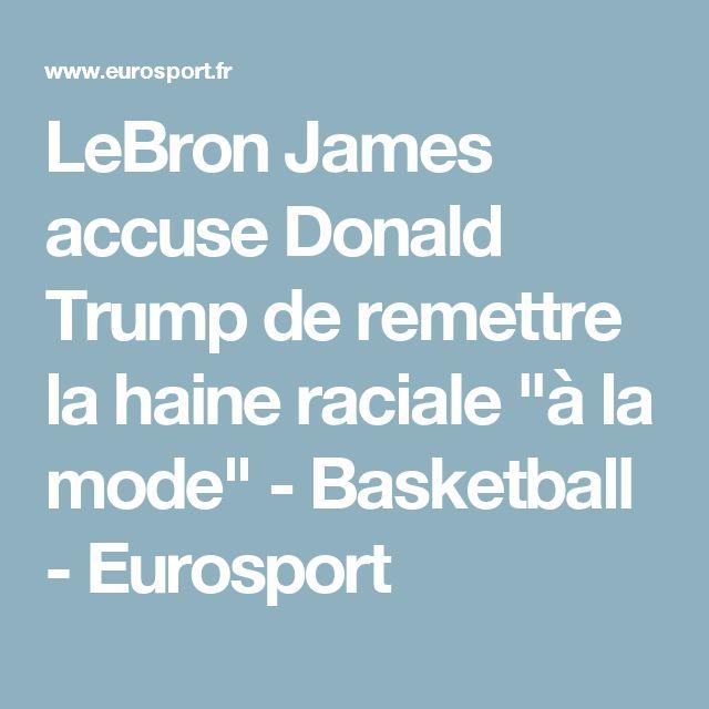 """LeBron James accuse Donald Trump de remettre la haine raciale """"à la mode"""" - Basketball - Eurosport"""