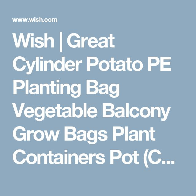 Wish | Great Cylinder Potato PE Planting Bag Vegetable Balcony Grow Bags Plant Containers Pot (Color: Green)