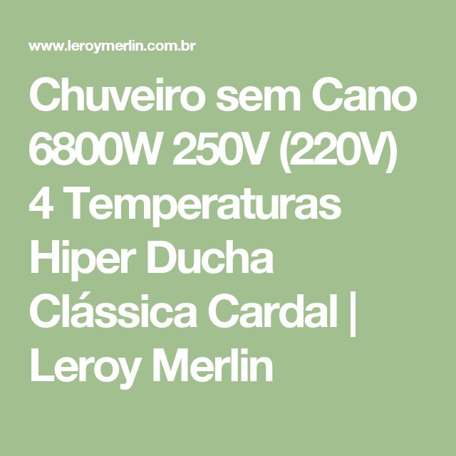 Chuveiro sem Cano 6800W 250V (220V) 4 Temperaturas Hiper Ducha Clássica Cardal   Leroy Merlin