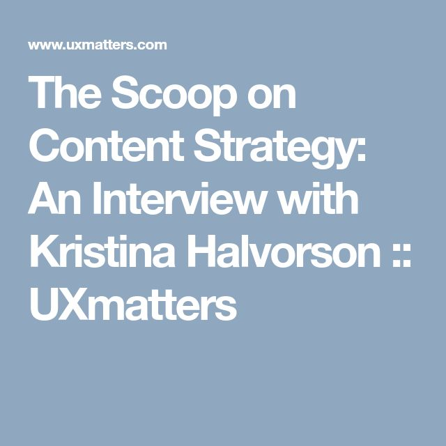 The Scoop on Content Strategy: An Interview with Kristina Halvorson :: UXmatters