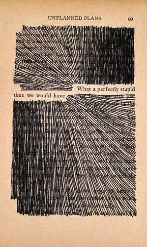 scribble around your favorite quote in a book and frame it...: Idea, Stupid Time, Unplanned Plans, Quote, Art, Perfectly Stupid, Blackout Poetry, Altered Book
