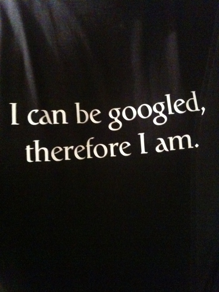 I can be Googled and therefore I am!