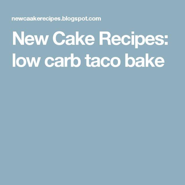 New Cake Recipes: low carb taco bake