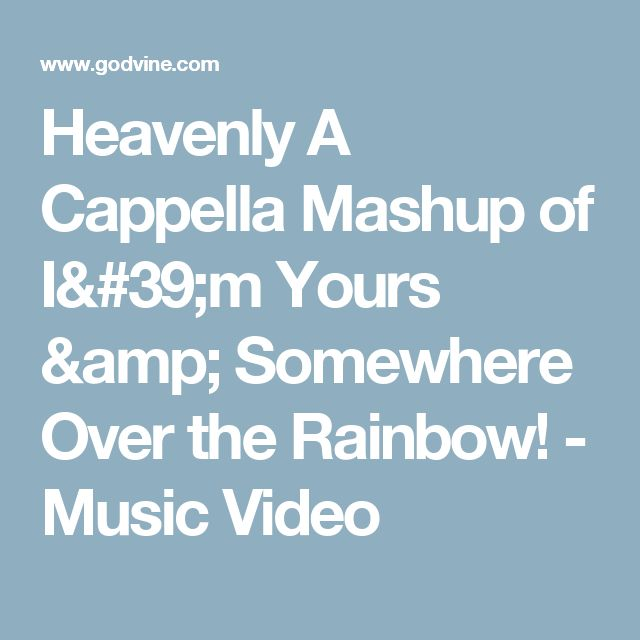 Heavenly A Cappella Mashup of I'm Yours & Somewhere Over the Rainbow! - Music Video