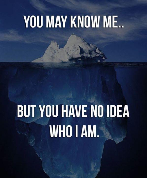 You may know me.. but you have no idea who I am.  via (ThinkPozitive.com)