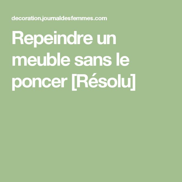 25 best poncer un meuble ideas on pinterest peinture - Repeindre un meuble sans poncer ...