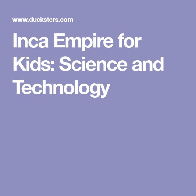 Inca Empire for Kids: Science and Technology