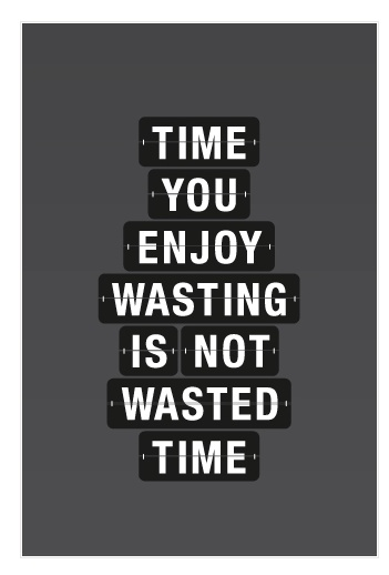 enjoy wasting time