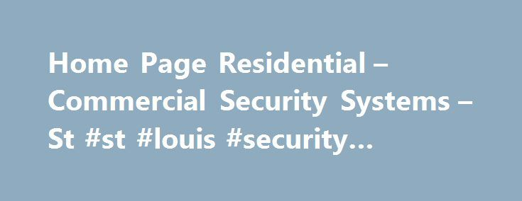 Home Page Residential – Commercial Security Systems – St #st #louis #security #systems http://solomon-islands.nef2.com/home-page-residential-commercial-security-systems-st-st-louis-security-systems/  # PASS, founded in 1969 and voted one of the best security service providers in the St. Louis Area with the most up to date technology. PASS Security installs both commercial security systems and home security systems in Greater St. Louis and surrounding areas. PASS Security also offers alarm…