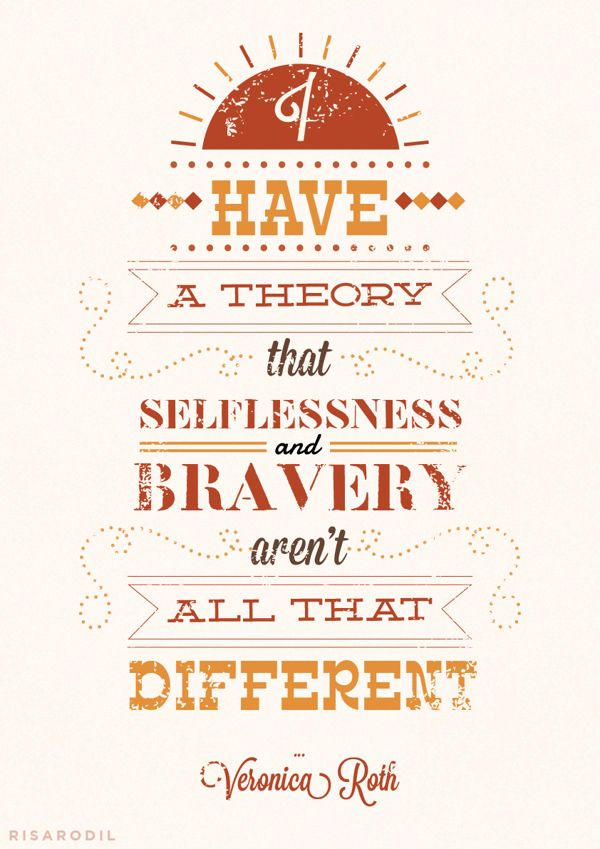 """""""I have a theory that selflessness and bravery aren't all that different."""" 