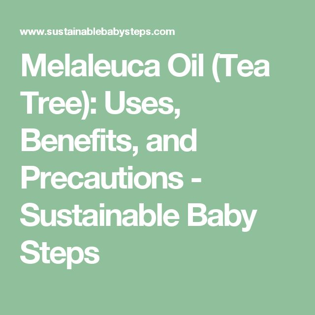 Melaleuca Oil (Tea Tree): Uses, Benefits, and Precautions - Sustainable Baby Steps
