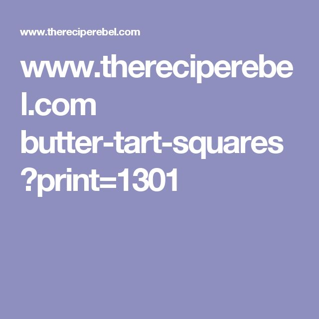 www.thereciperebel.com butter-tart-squares ?print=1301