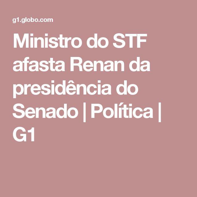 Ministro do STF afasta Renan da presidência do Senado | Política | G1