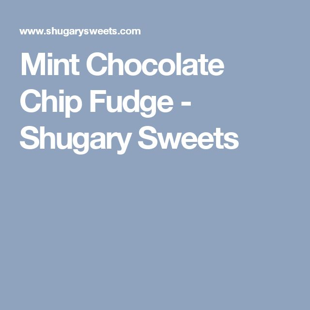Mint Chocolate Chip Fudge - Shugary Sweets