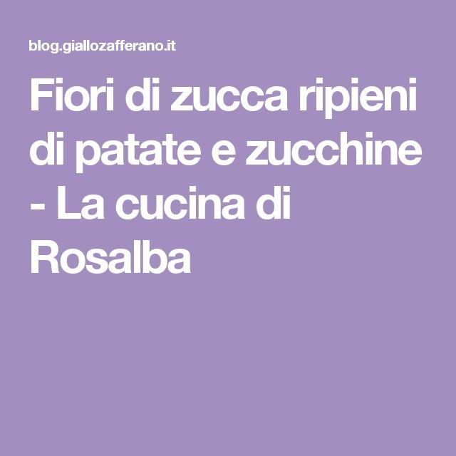 Fiori di zucca ripieni di patate e zucchine - La cucina di Rosalba