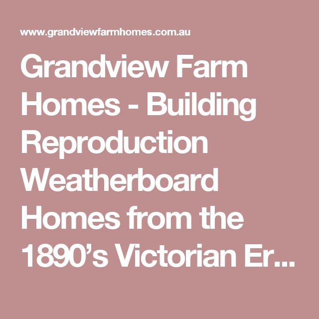 Grandview Farm Homes - Building Reproduction Weatherboard Homes from the 1890's Victorian Era | Designs