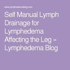Self Manual Lymph Drainage for Lymphedema Affecting the Leg « Lymphedema Blog