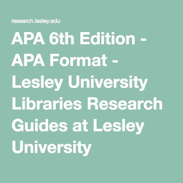 APA 6th Edition - APA Format - Lesley University Libraries Research Guides at Lesley University