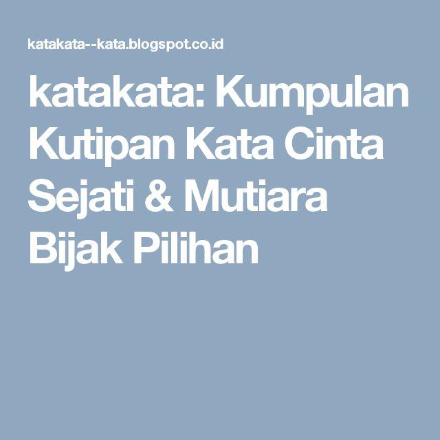 katakata--kata.blogspot.co.id adalah blog berisi Kumpulan Kutipan Kata Cinta Sejati & Mutiara Bijak Pilihan