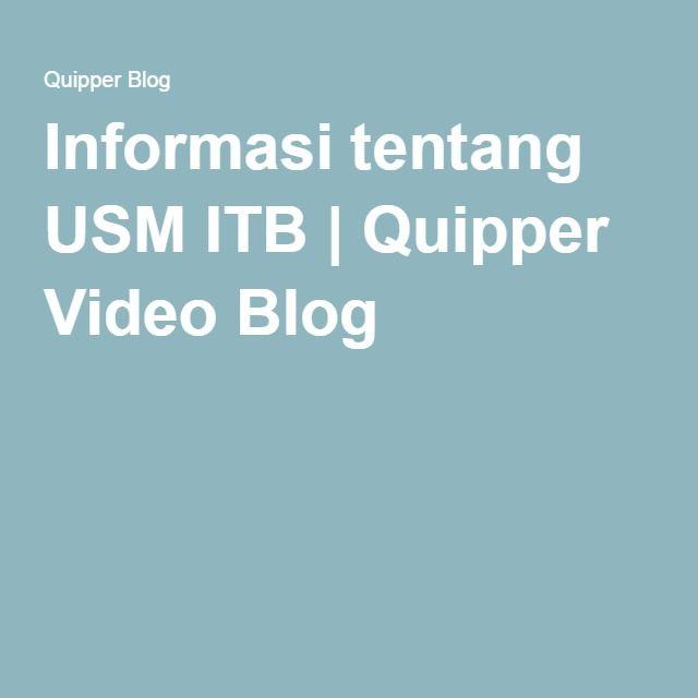 Informasi tentang USM ITB   Quipper Video Blog
