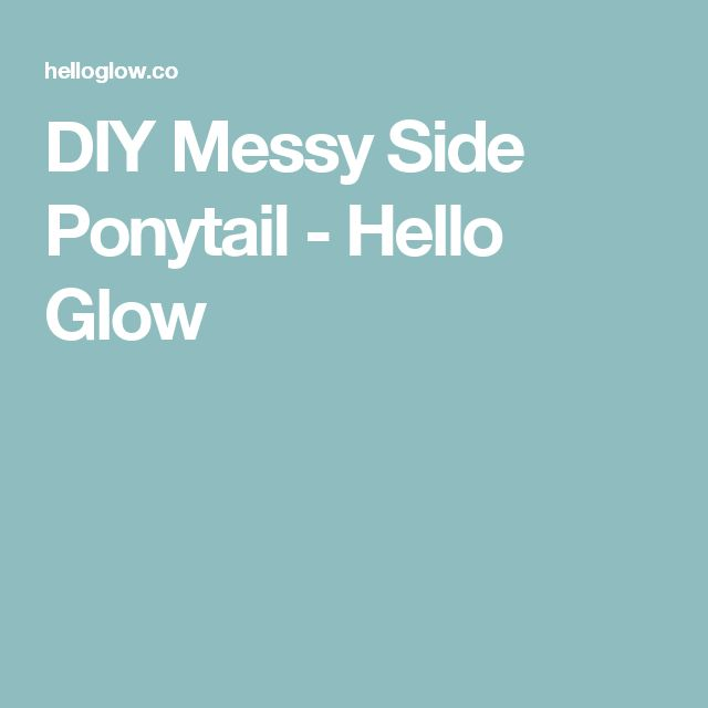 DIY Messy Side Ponytail - Hello Glow