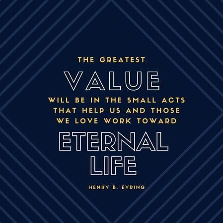 """""""The greatest value will be in the small acts that help us and those we love work toward eternal life."""" From #PresEyring's http://pinterest.com/pin/24066179228827489 inspiring #LDSconf http://facebook.com/223271487682878 message http://lds.org/general-conference/2016/04/eternal-families"""