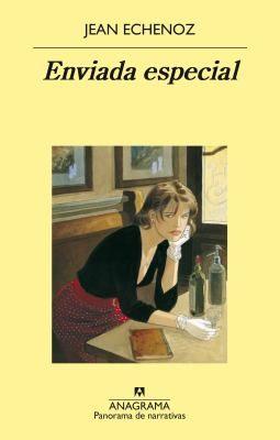 Enviada especial / Jean Echenoz ; traducción de Javier Albiñana