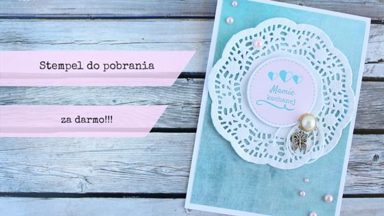 Kartka dla Mamy i stempel do pobrania!;card for mum; stamp; free; mother's day;