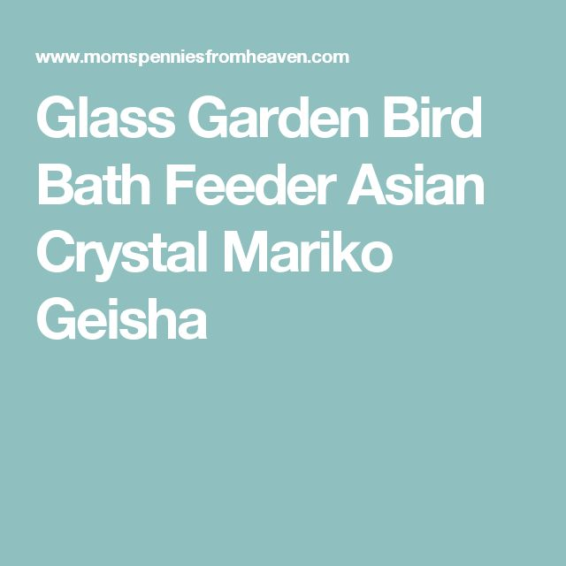 Glass Garden Bird Bath Feeder Asian Crystal Mariko Geisha