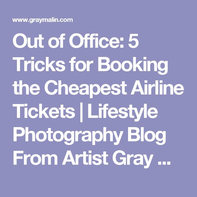 Out of Office: 5 Tricks for Booking the Cheapest Airline Tickets  | Lifestyle Photography Blog From Artist Gray Malin