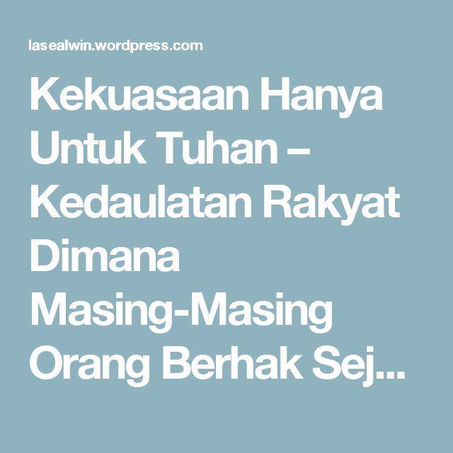 Kekuasaan Hanya Untuk Tuhan – Kedaulatan Rakyat Dimana Masing-Masing Orang Berhak Sejahtera dan Menentukan Nasibnya | menang BERSAMA - Indonesia Strong From Village