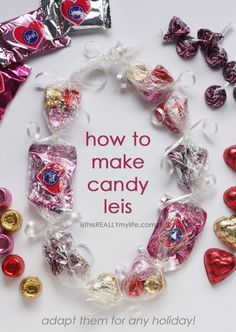 How to make candy leis. These can be made for Valentine's Day or any holiday. They could also be used as an award or prize. isthisreallymylife.com