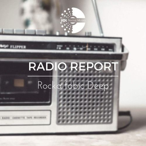 Rocka Fobic Deep - Radio Report(Original Mix) by Rocka Fobic Music on SoundCloud