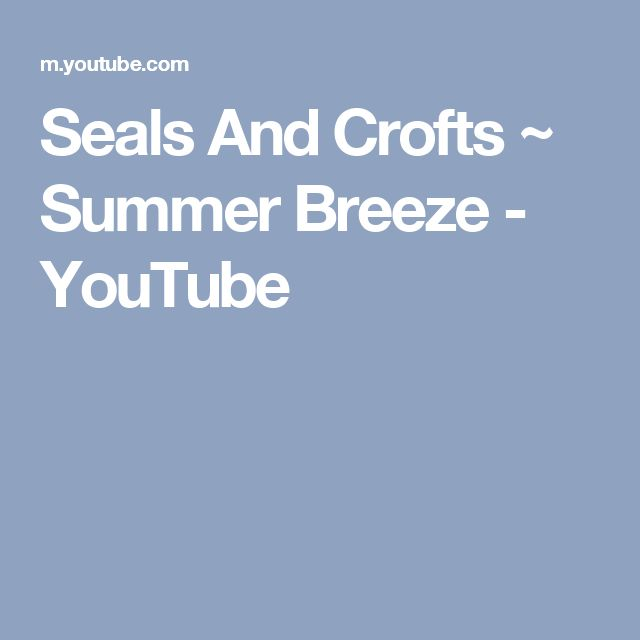 Seals And Crofts ~ Summer Breeze - YouTube