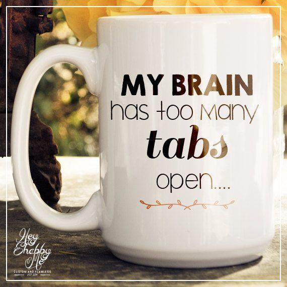 My Brain has too many tabs open, 15 oz Coffee Mug, Ceramic Mug, Quote Mug, unique coffee mug gift, coffee lover,wedding