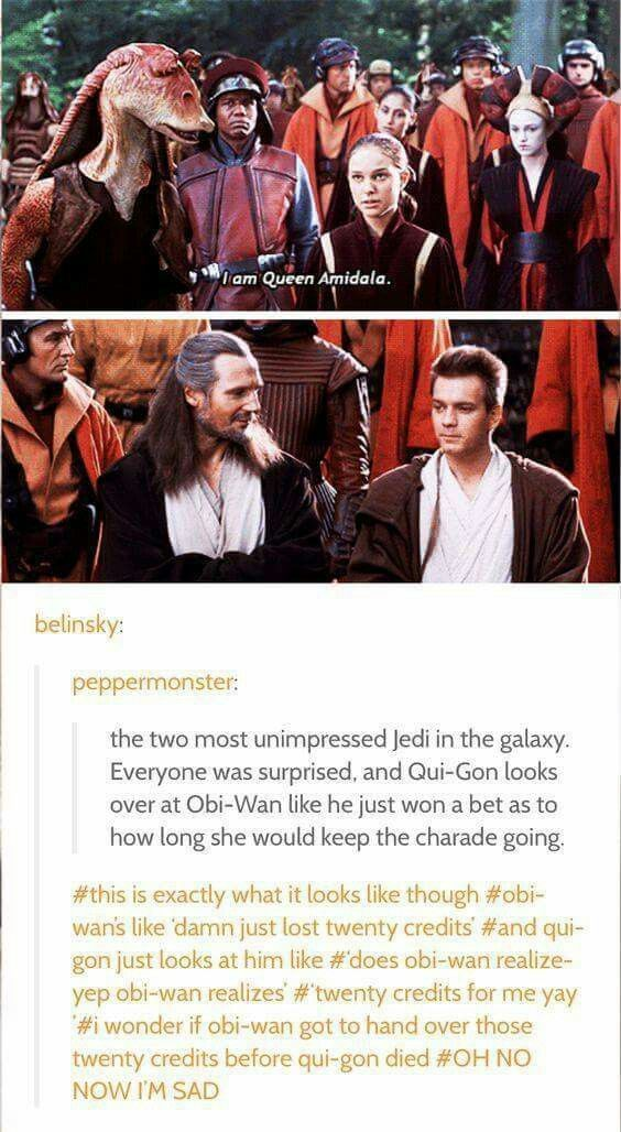 I'm Queen Amidala and Qui-Gon's look at Obi Wan in Star Wars