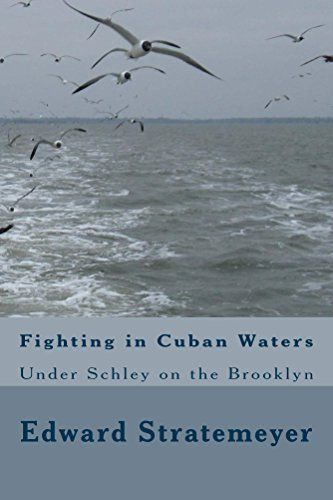 Fighting in Cuban Waters (Illustrated Edition): or Under Schley on the Brooklyn (Classic Books for Young Adults Book 205) by [Stratemeyer, Edward]