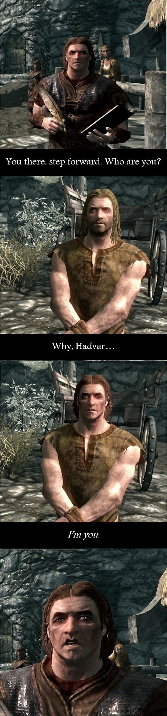 This is worse than when Hadvar saw that one prisoner that started changing his face and race and even gender! That's the day he started drinking.