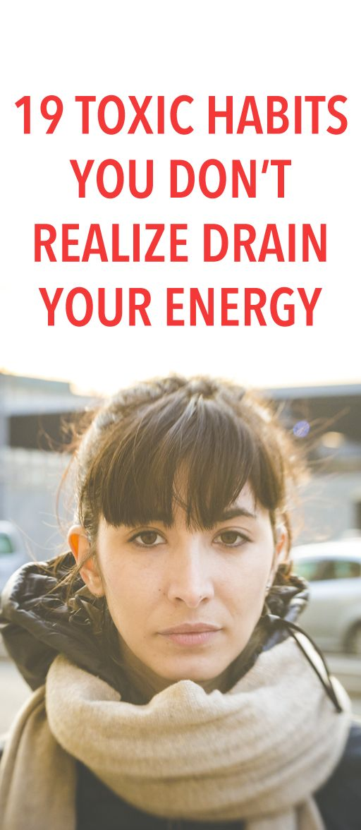 19 toxic habits you don't realize drain your energy