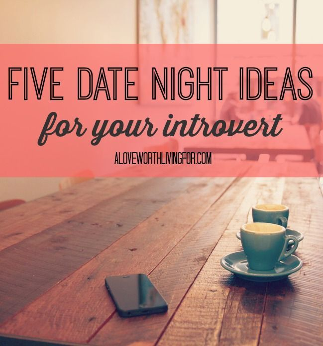 Have a special introvert in your life? Here are Five Date Night Ideas For Your Introvert by A Love Worth Living For