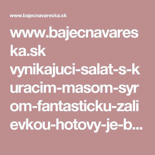 www.bajecnavareska.sk vynikajuci-salat-s-kuracim-masom-syrom-fantasticku-zalievkou-hotovy-je-behom-par-minut