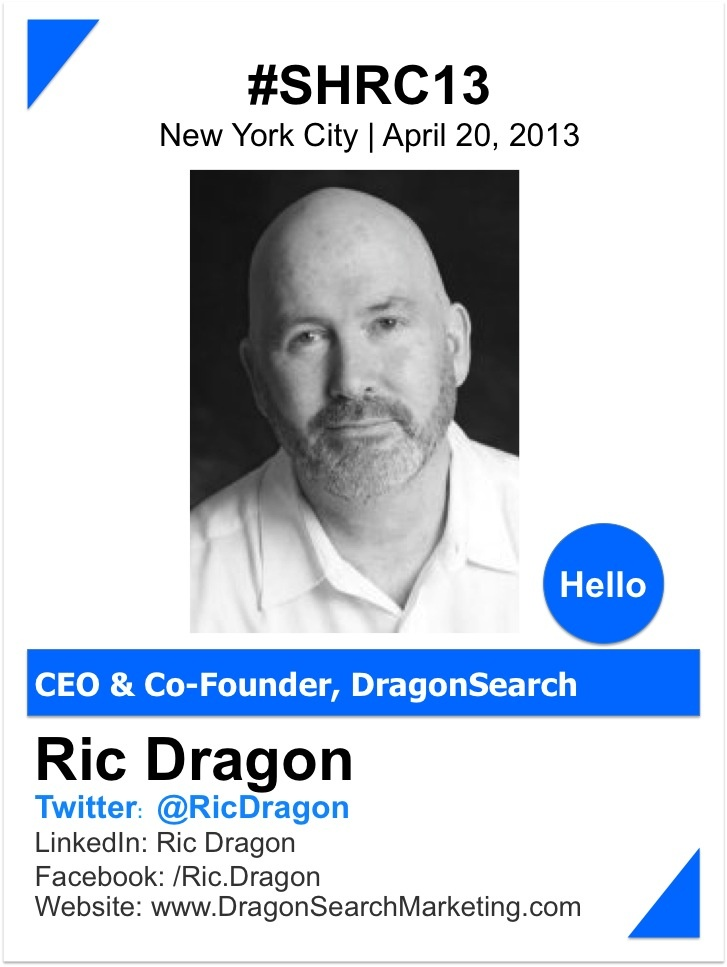 RIC DRAGON @Ric Dragon    Ric Dragon is the author of Social Marketology and the DragonSearch Online Marketing Manual, both published by Mc-Graw Hill.  He is the CEO and Co-Founder of DragonSearch, with more than 20 years of extensive experience in graphic design, information architecture, web development and digital marketing.    He is a regular guest columnist for Marketing Land, and Social Media Monthly, and speaker at many marketing and business conferences…