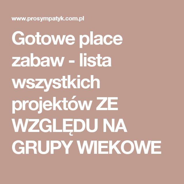 Gotowe place zabaw - lista wszystkich projektów ZE WZGLĘDU NA GRUPY WIEKOWE
